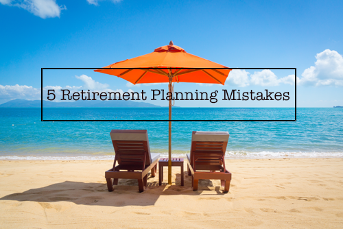 5 Retirement Planning Mistakes