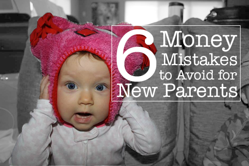 6 money mistakes to avoid for new parents
