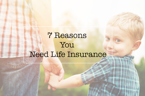 7 Reasons You Need Life Insurance