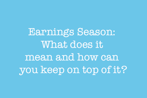 Earnings Season: What does it mean and how can you keep on top of it?