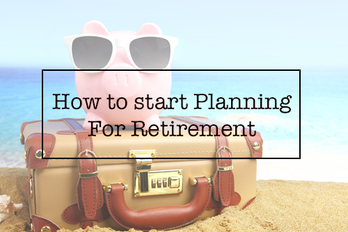 How to Start Planning for Retirement