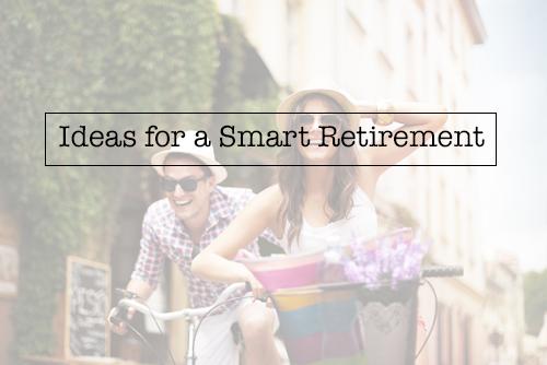 Ideas for a Smart Retirement