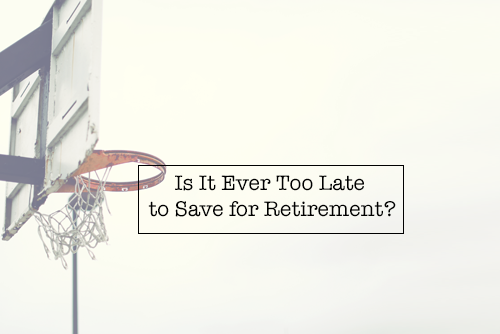 Is It Ever Too Late to Save for Retirement?