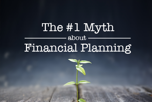The-#1-Myth-About-Financial-Planning