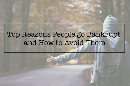 Top Reasons People go Bankrupt and How to Avoid Them