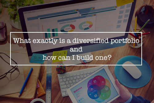 What exactly is a diversified portfolio and how can I build one